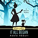 Witch Is When It All Began (A Witch P.I. Mystery) Audiobook by Adele Abbott Narrated by Hannah Platts