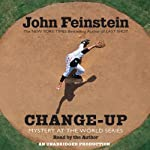 Change-Up: Mystery at the World Series (       UNABRIDGED) by John Feinstein Narrated by John Feinstein