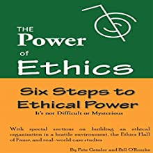 The Power of Ethics: Six Steps to Ethical Power: It's Not Difficult or Mysterious (       UNABRIDGED) by Pete Geissler, Bill O'Rourke Narrated by J.L. Rebeor