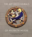 img - for The Art Deco Murals of Hildreth Mei  re by Brawer, Catherine Coleman, Skolnik, Kathleen Murphy (May 1, 2014) Hardcover book / textbook / text book