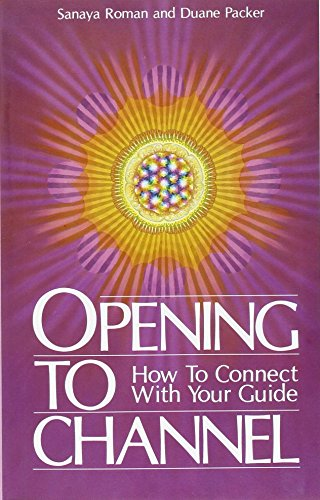 Opening to Channel: How to Connect with Your Guide (Sanaya Roman)