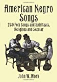img - for American Negro Songs: 230 Folk Songs and Spirituals, Religious and Secular (Dover Books on Music) book / textbook / text book