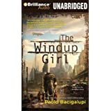The Windup Girl (Brilliance Audio on Compact Disc) ~ Paolo Bacigalupi