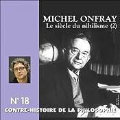 Contre-histoire de la philosophie 18.1 : Le siècle du nihilisme   Michel Onfray
