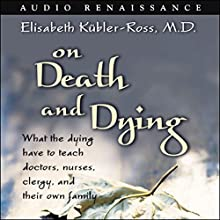 On Death and Dying: What the Dying Have to Teach Doctors, Nurses, Clergy, and Their Own Family | Livre audio Auteur(s) : Elisabeth Kubler-Ross Narrateur(s) : Carol Bilger,  cast