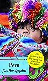 Peru fürs Handgepäck: Geschichten und Berichte - Ein Kulturkompass