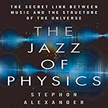 The Jazz of Physics: The Secret Link Between Music and the Structure of the Universe Audiobook by Stephon Alexander Narrated by Don Hagen