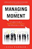 img - for Managing the Moment: A Leader's Guide to Building Executive Presence One Interaction at a Time book / textbook / text book
