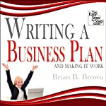 Writing a Business Plan: And Making it Work | Brian B Brown