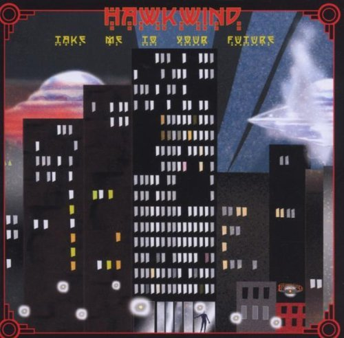 Hawkwind-Take Me to Your Future by Hawkwind (2007-04-03)