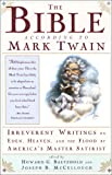 The Bible According to Mark Twain: Irreverent Writings on Eden, Heaven, and the Flood by Americas Master Satirist