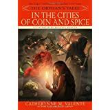 The Orphan's Tales: In the Cities of Coin and Spice ~ Catherynne M. Valente