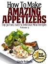 How To Make Amazing Appetizers - Top 30 Fast, Easy & Delicious Meal Recipes Volume 5