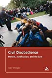 img - for Civil Disobedience: Protest, Justification and the Law by Tony Milligan (2013-02-28) book / textbook / text book