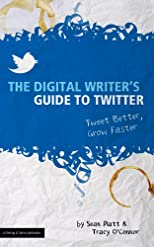 The Digital Writer's Guide to Twitter (Tweet Better, Grow Faster)