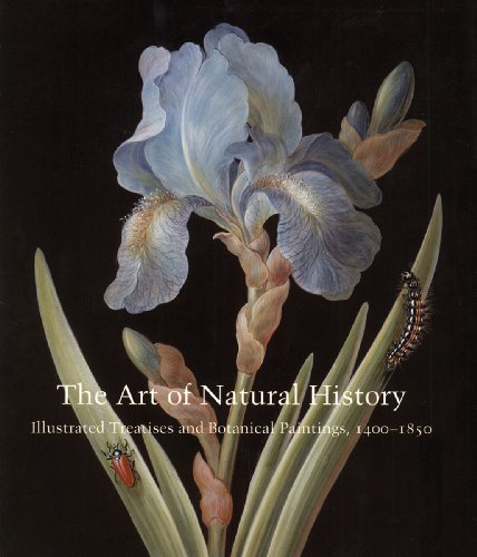 The Art of Natural History: Illustrated Treatises and Botanical Paintings, 1400-1850 (Studies in British Art) (Yale Center for British Art)