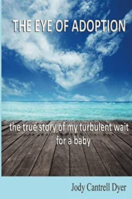 The Eye of Adoption: The True Story of My Turbulent Wait for a Baby