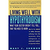 Living Well with Hypothyroidism: What Your Doctor Doesn't Tell You... That You Need to Know ~ Mary J. Shomon