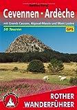Cevennen - Ardèche. Mit Grands Causses, Aigoual-Massiv und Mont Lozère. 50 Touren. Mit GPS-Daten