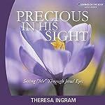 Precious in His Sight: Seeing Me Through Jesus' Eyes | Theresa Ingram