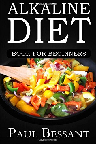 Alkaline Diet Book For Beginners: How I Lost 30 pounds In 30 Days and dramatically Improved my Health (alkaline diet, al