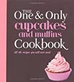 Cupcakes and Muffins: All the Recipes You Will Ever Need (One & Only Cookbook Series)