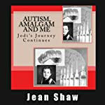 Autism, Amalgam and Me: Jodi's Journey Continues | Jean Shaw