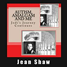 Autism, Amalgam and Me: Jodi's Journey Continues (       UNABRIDGED) by Jean Shaw Narrated by Jean Shaw, Beau Bridgland