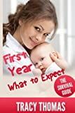 img - for First Year What To Expect: A Parent's Guide For Surviving Your Baby's First Year book / textbook / text book
