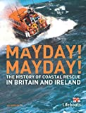 Mayday! Mayday!: The History of Sea Rescue Around Britain's Coastal Waters (Lifeboats)
