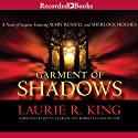 Garment of Shadows: A Novel of Suspense Featuring Mary Russell and Sherlock Holmes, Book 12 (       UNABRIDGED) by Laurie R. King Narrated by Jenny Sterlin, Robert Ian Mackenzie