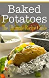 Baked Potatoes: The Ultimate Recipe Guide
