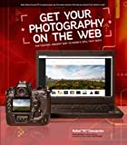 Get Your Photography on the Web: The Fastest, Easiest Way to Show and Sell Your Work by Rafael Concepcion (Feb 14 2011)