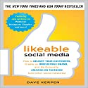 Likeable Social Media: How to Delight Your Customers, Create an Irresistible Brand, and Be Generally Amazing on Facebook (& Other Social Networks) Audiobook by Dave Kerpen Narrated by Christopher Prince