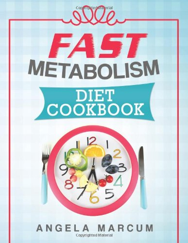 Fast Metabolism Diet Cookbook: Healthy, Wholesome, and Delectable Fast Metabolism Diet Recipes to Slim Down and Burn Fat