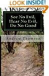 See No Evil, Hear No Evil, Do No Good...