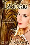 Isabeau, A Novel of Queen Isabella and Sir Roger Mortimer (The Isabella Books Book 1)