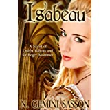 Isabeau, A Novel of Queen Isabella and Sir Roger Mortimer (The Isabella Books Book 1) ~ N. Gemini Sasson