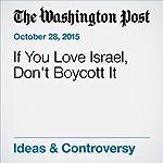 If You Love Israel, Don't Boycott It | Elliott Abrams