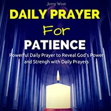 Daily Prayer for Patience: Powerful Daily Prayer to Reveal God's Power and Strength in Your Life | Livre audio Auteur(s) : Jerry West Narrateur(s) : David Deighton