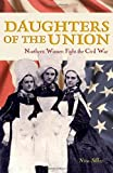 img - for Daughters of the Union: Northern Women Fight the Civil War by Nina Silber (2005-05-16) book / textbook / text book