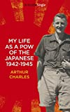 img - for My life as a POW of the Japanese 1942-1945: British soldier's account of his horrific three and a half years as a Japanese POW on Java during World War II (Kindle Single) book / textbook / text book