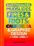 img - for Earthquakes, Mudslides, Fires & Riots: California and Graphic Design, 1936-1986 book / textbook / text book