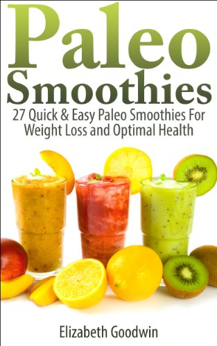 Free Kindle Book : Paleo Smoothies: 27 Quick & Easy Paleo Smoothies For Weight Loss and Optimal Health