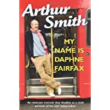 My Name is Daphne Fairfax: A Memoirby Arthur Smith