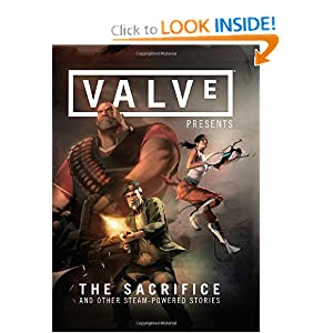 Valve Presents: The Sacrifice and Other Steam-Powered Stories Volume 1 by Valve