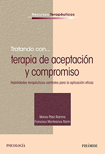 Tratando Con... Terapia De Aceptación Y Compromiso. Habilidades Terapéuticas Centrales Para La Aplicación Eficaz (Psicología)