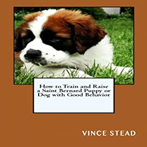 How to Train and Raise a Saint Bernard Puppy or Dog with Good Behavior Audiobook