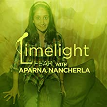 Fear with Aparna Nancherla  by Limelight Narrated by Hal Sparks, Jessi Campbell, Ryan Singer, Janine Brito, Todd Armstrong, Aparna Nancherla