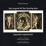 Mihai Eminescu - The Legend of the Evening Star: Legenda Luceafarului | Mihai Eminescu,Adrian George Sahlean - translator